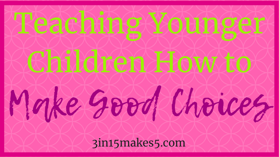 teaching younger children how to make good choices