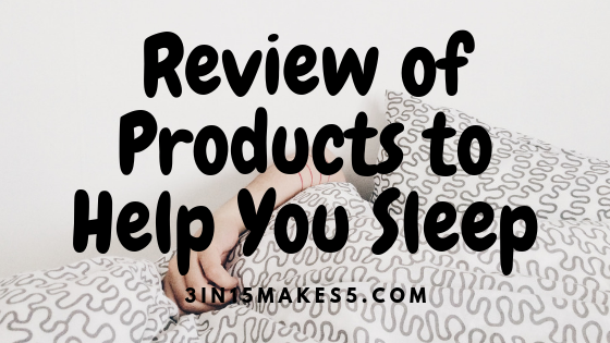 Review of Products to Help You Sleep